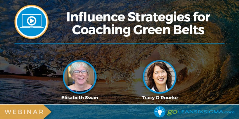 Webinar: Influence Strategies For Coaching Green Belts - GoLeanSixSigma.com