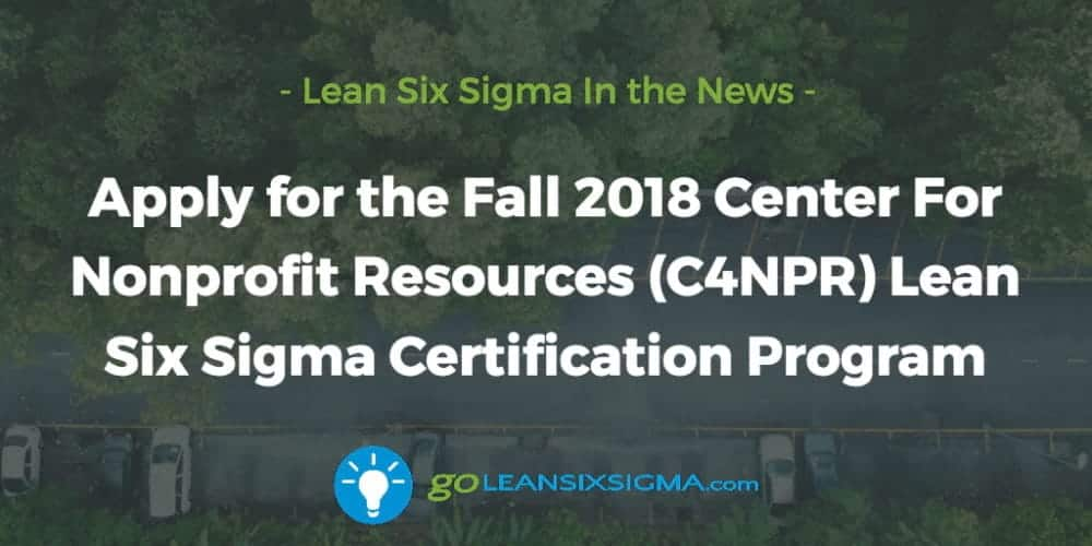 Apply for the Fall 2018 Center For Nonprofit Resources (C4NPR) Lean Six Sigma Certification Program - GoLeanSixSigma.com