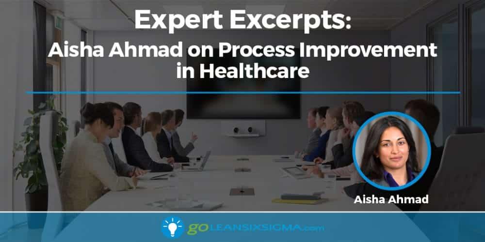 Expert Excerpts: Aisha Ahmad On Process Improvement In Healthcare - GoLeanSixSigma.com