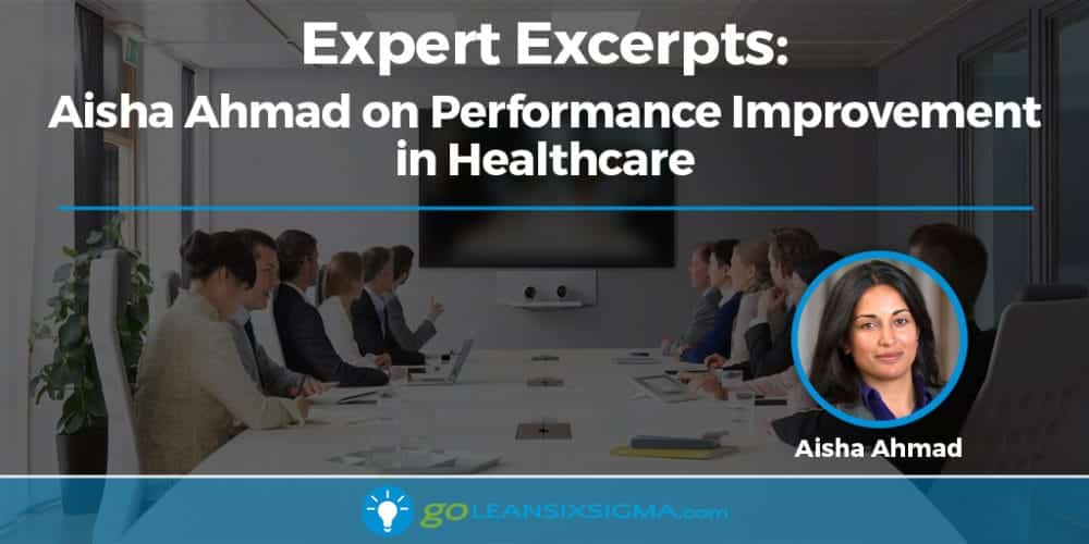 Expert Excerpts: Aisha Ahmad On Performance Improvement In Healthcare - GoLeanSixSigma.com