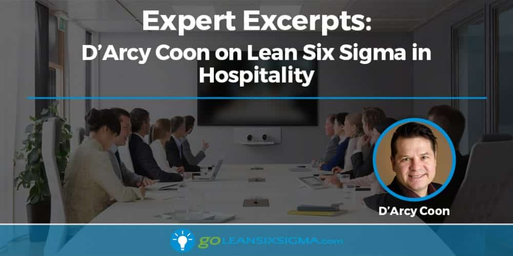 Expert Excerpts: D'Arcy Coon On Lean Six Sigma In Hospitality - GoLeanSixSigma.com