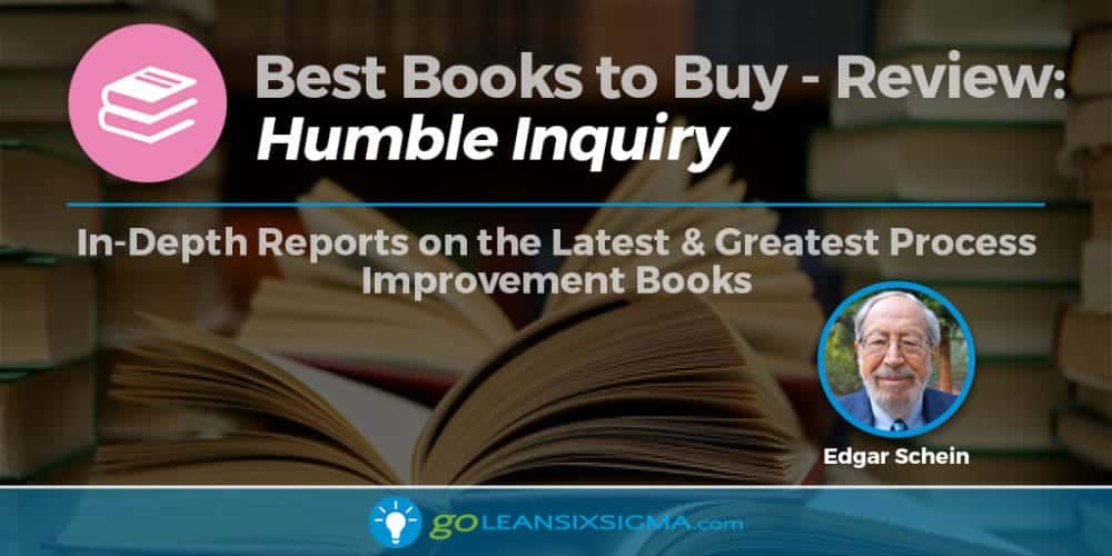 "Best Books To Buy: ""Humble Inquiry"" By Edgar Schein - GoLeanSixSigma.com"