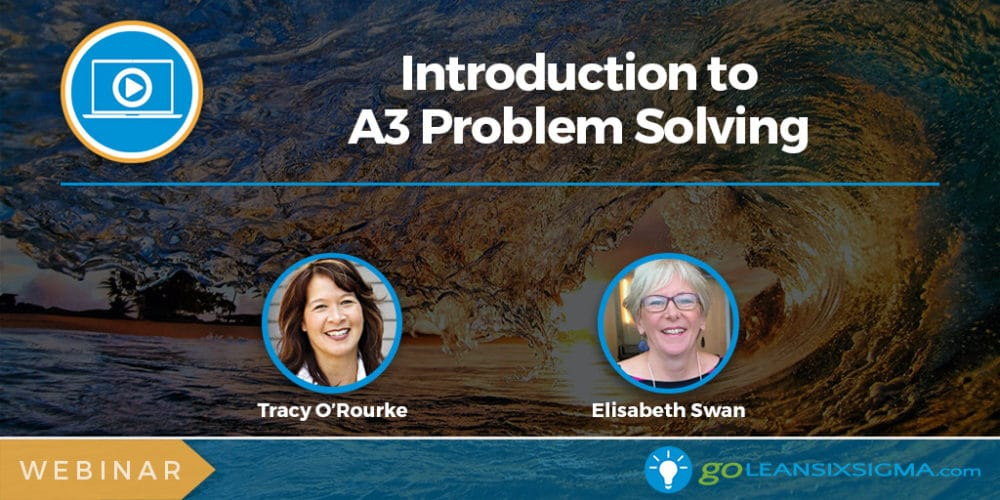 Webinar: Introduction To A3 Problem Solving - GoLeanSixSigma.com