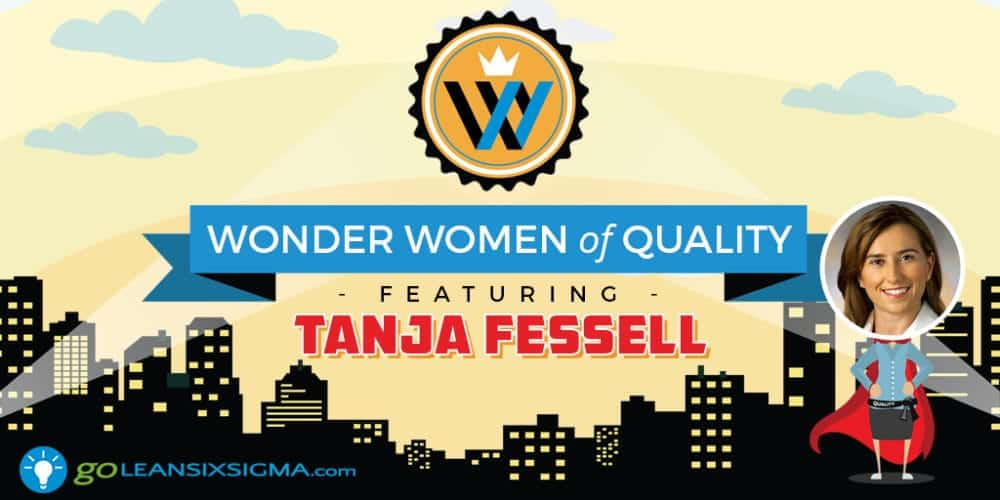 Wonder Women Of Quality: Tanja Fessell - GoLeanSixSigma.com