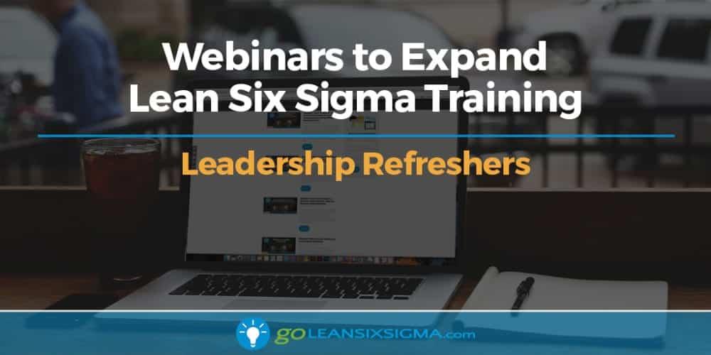 Webinars to Expand Lean Six Sigma Training – Leadership Refreshers - GoLeanSixSigma.com