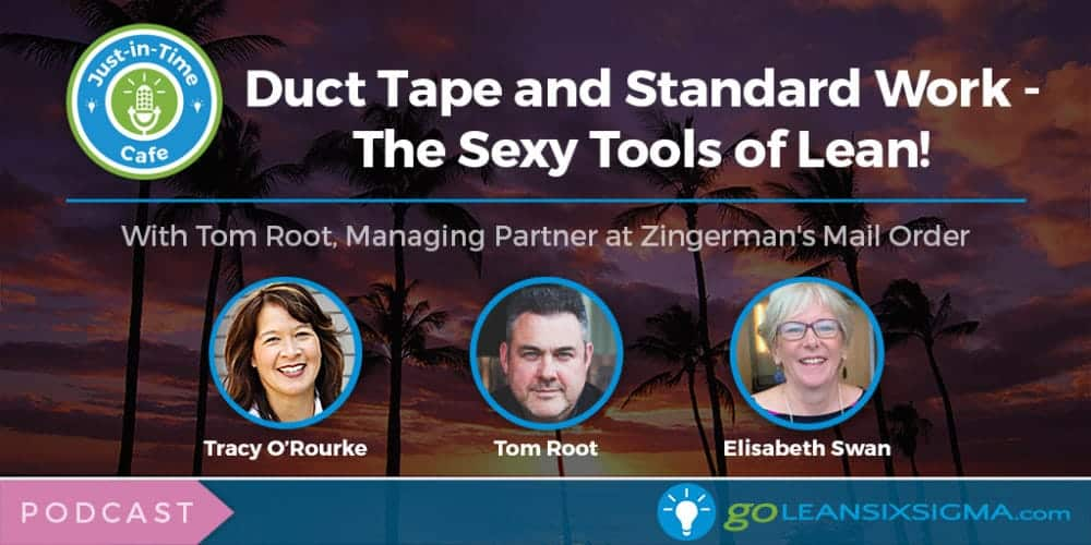 Podcast: Just-In-Time Cafe, Episode 38 – Duct Tape And Standard Work - The Sexy Tools Of Lean Featuring Tom Root - GoLeanSixSigma.com