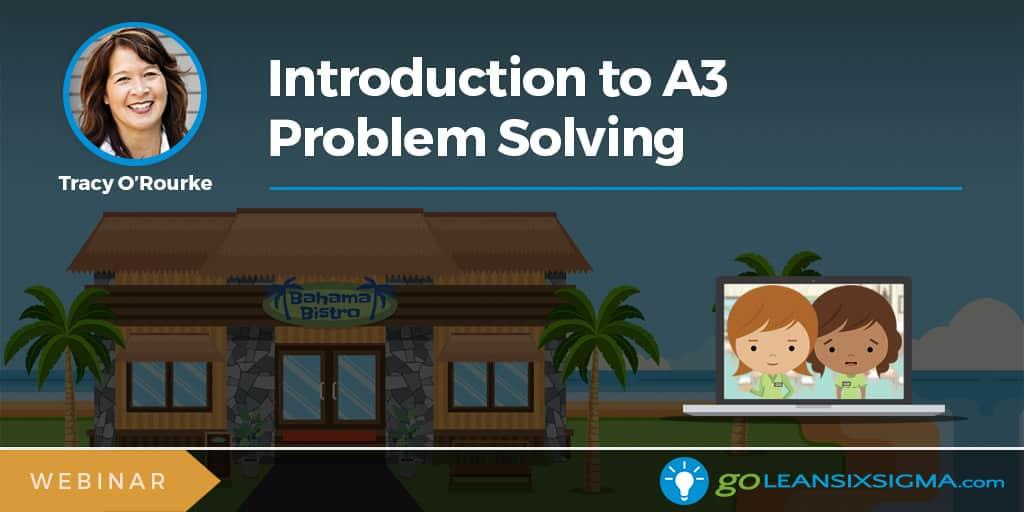 Webinar: Introduction to A3 Problem Solving - GoLeanSixSigma.com