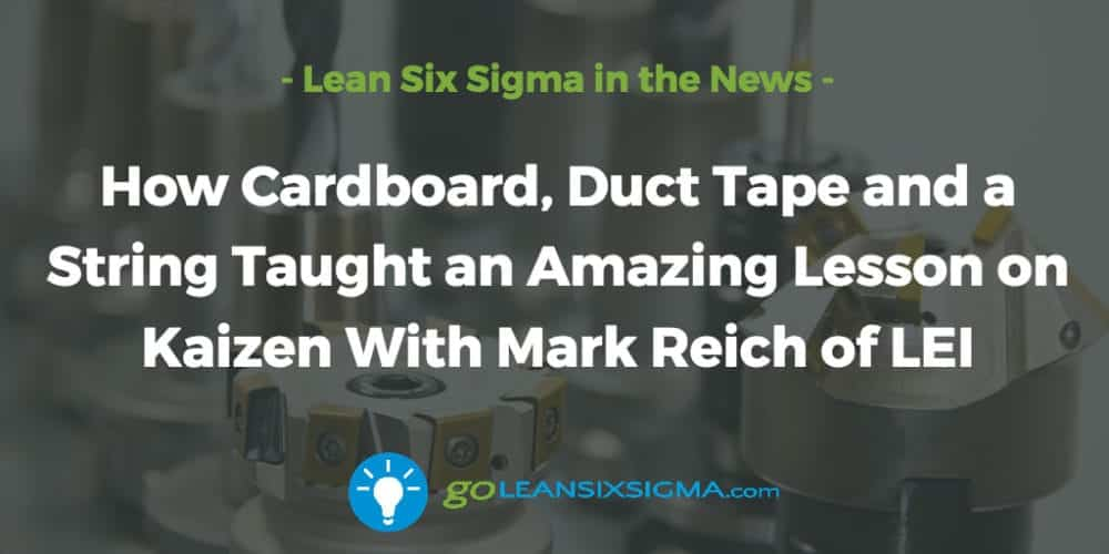 Cardboard-duct-tape-string-taught-lesson-kaizen-lei_GoLeanSixSigma.com