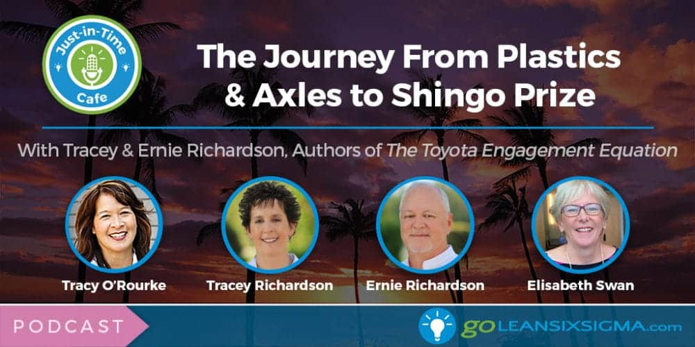 Podcast: Just-In-Time Cafe, Episode 40 – The Journey From Plastics & Axles To Shingo Prize Featuring Tracey & Ernie Richardson - GoLeanSixSigma.com