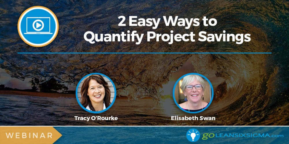 Webinar: 2 Easy Ways To Quantify Project Savings - GoLeanSixSigma.com