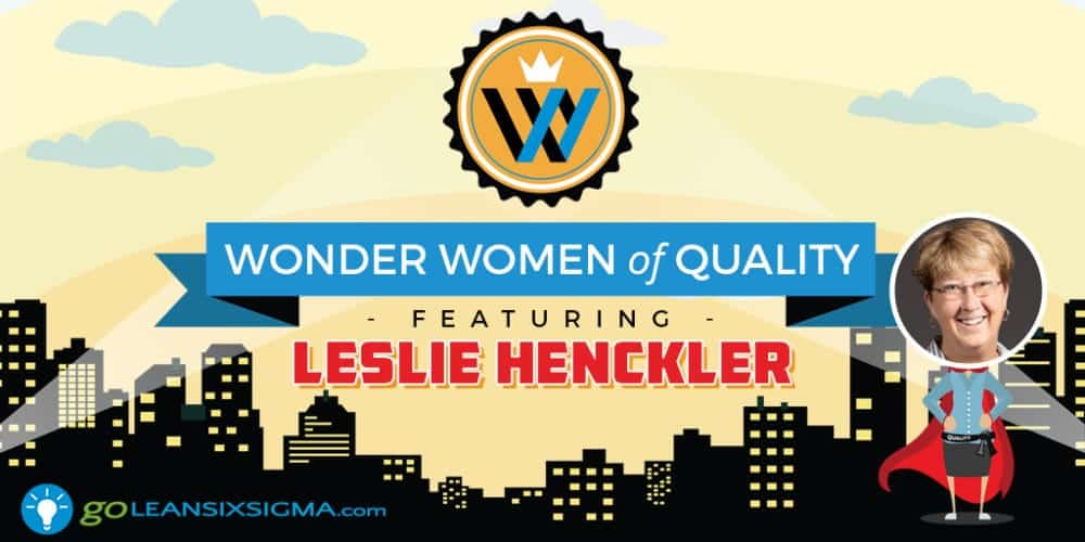 Wonder Women Of Quality: Leslie Henckler - GoLeanSixSigma.com