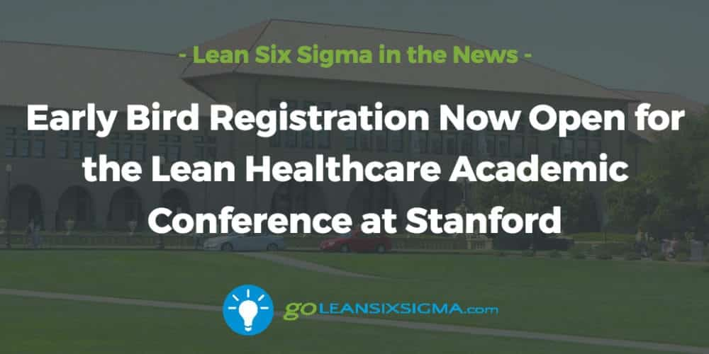 Early-bird-registration-lean-healthcare-conference-stanford_GoLeanSixSigma.com