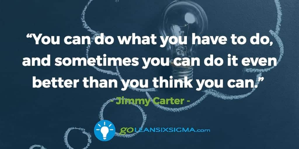 You-do-what-have-to-do-sometimes-better-than-think-can_GoLeanSixSigma.com