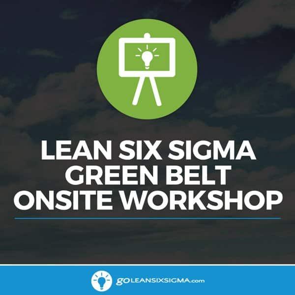 Lean Six Sigma Green Belt Onsite Workshop - GoLeanSixSigma.com
