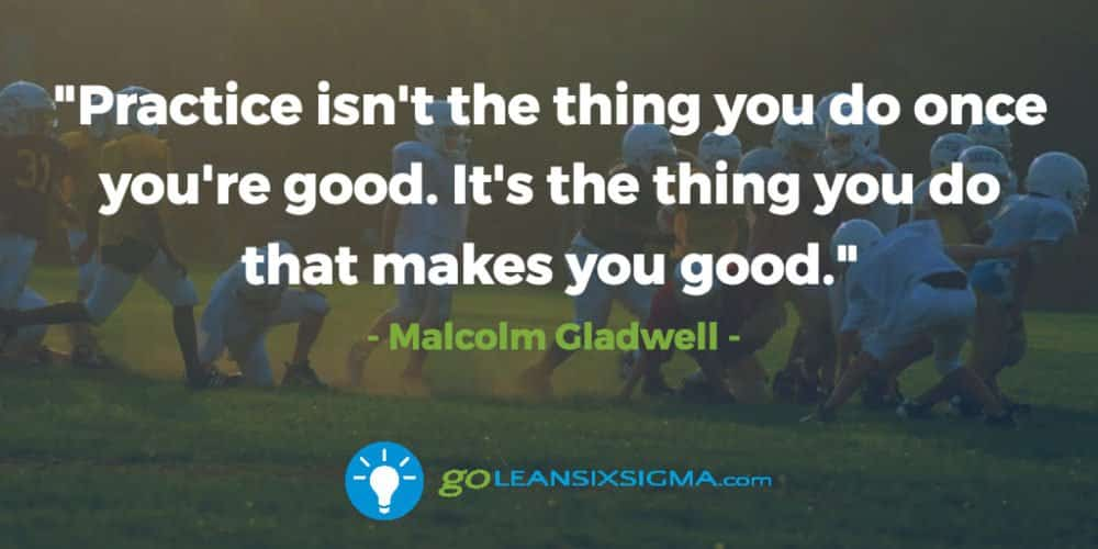 practice-thing-do-good-thing-makes-good_GoLeanSixSigma.com