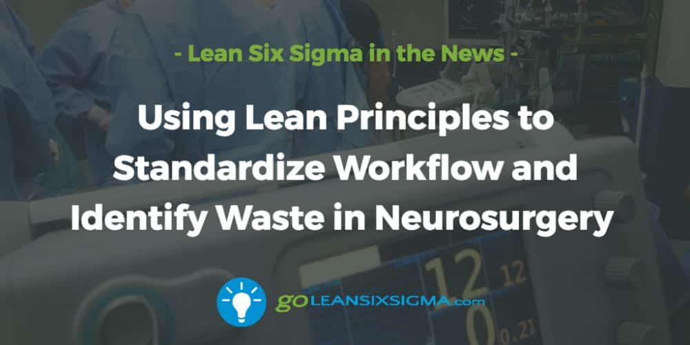 Using-lean-principles-standardize-workflow-identify-wast-neurosurgery_GoLeanSixSigma.com