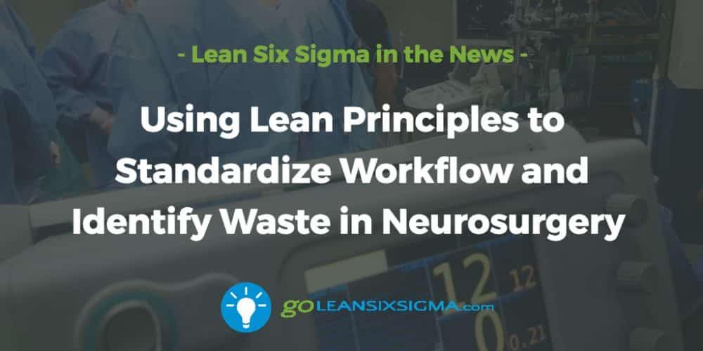 using-lean-principles-standardize-workflow-identify-wast-neurosurgery_GoLeanSixSigma.com