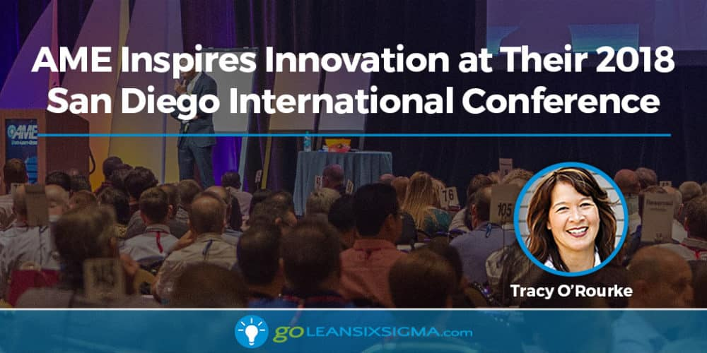 AME Inspires Innovation At Their 2018 San Diego International Conference - GoLeanSixSigma.com