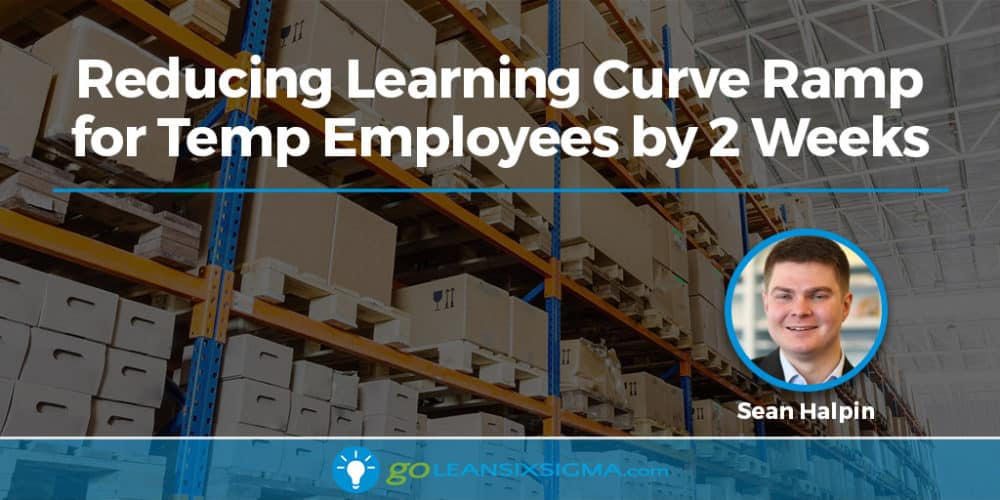 Reducing Learning Curve Ramp For Temp Employees By 2 Weeks - GoLeanSixSigma.com