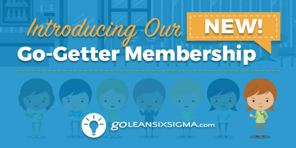 Introducing Our *New* Go-Getter Membership! - GoLeanSixSigma.com