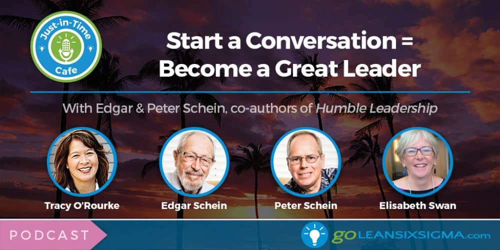 Podcast: Just-In-Time Cafe, Episode 44 – Start A Conversation = Become A Great Leader, Featuring Edgar And Peter Schein - GoLeanSixSigma.com