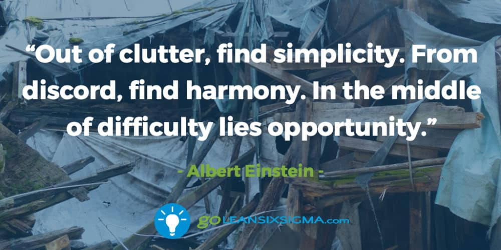 Clutter-simplicity-discord-harmony-difficulty-opportunity_GoLeanSixSigma.com