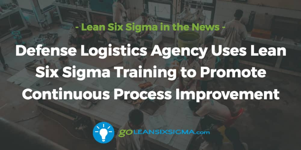 Defense-logistics-agency-lean-six-sigma-promote-continuous-process-improvement_GoLeanSixSigma.com