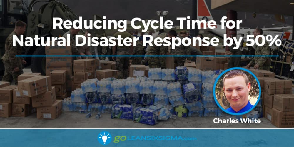 Project Storyboard: Reducing Cycle Time For Natural Disaster Response By 50% - GoLeanSixSigma.com