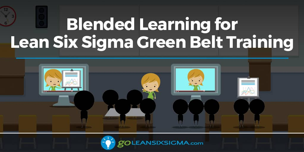 A Scalable Solution: Blended Learning for Lean Six Sigma Green Belt Training - GoLeanSixSigma.com
