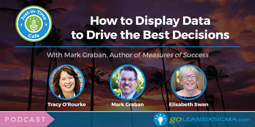 Podcast: Just-In-Time Cafe, Episode 46 – How To Display Data To Drive The Best Decisions, Featuring Mark Graban - GoLeanSixSigma.com
