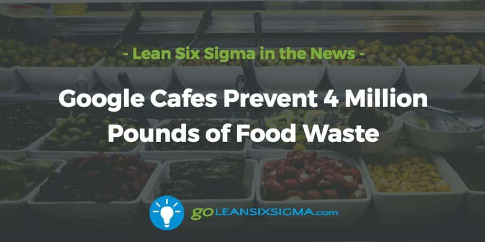 google-cafes-prevent-million-food-waste_GoLeanSixSigma.com