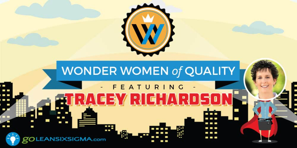 Wonder Women Of Quality: Tracey Richardson - GoLeanSixSigma.com