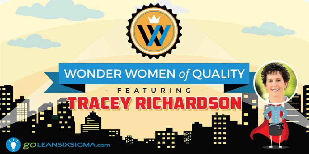 Wonder Women Of Quality: Tracey Richardson - GoLeanSixSigma.com