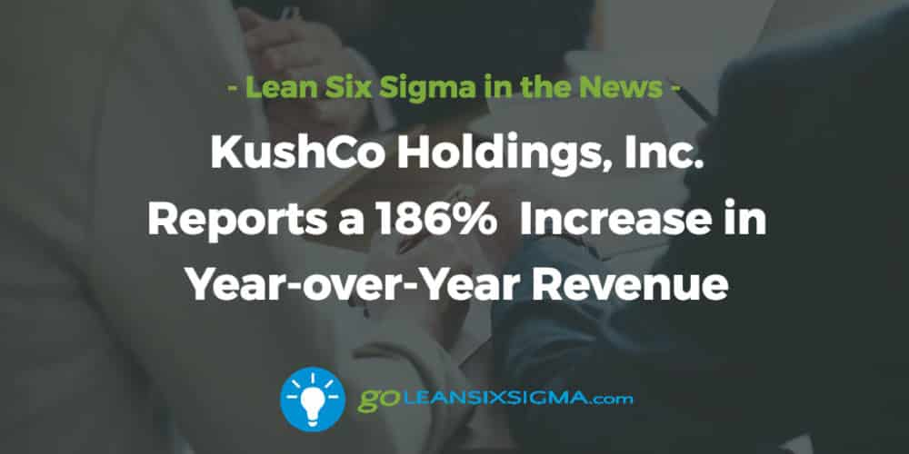 Kushco-holdings-reports-increase-revenue_GoLeanSixSigma.com