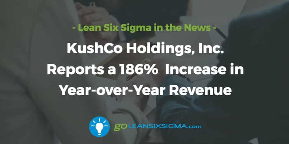 Kushco-holdings-reports-increase-revenue_GoLeanSixSigma.com