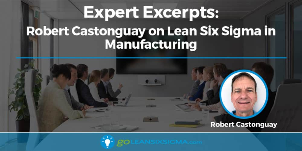 Expert Excerpts: Robert Castonguay On Lean Six Sigma In Manufacturing - GoLeanSixSigma.com
