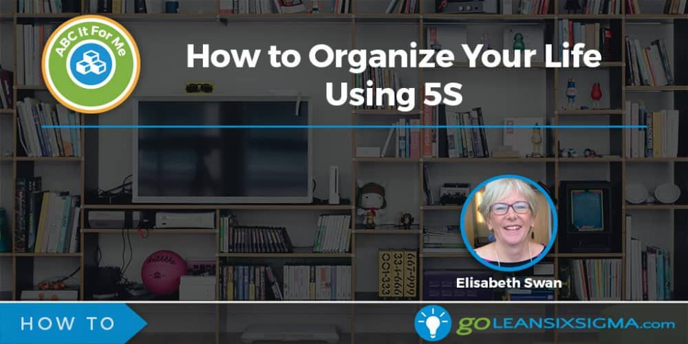 ABC It For Me: How To Organize Your Life Using 5S - GoLeanSixSigma.com