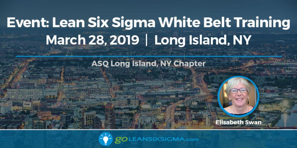 Event: Lean Six Sigma White Belt Training - ASQ Long Island, NY Chapter - GoLeanSixSigma.com