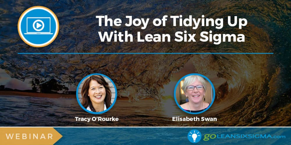 Webinar: The Joy of Tidying Up With Lean Six Sigma - GoLeanSixSigma.com