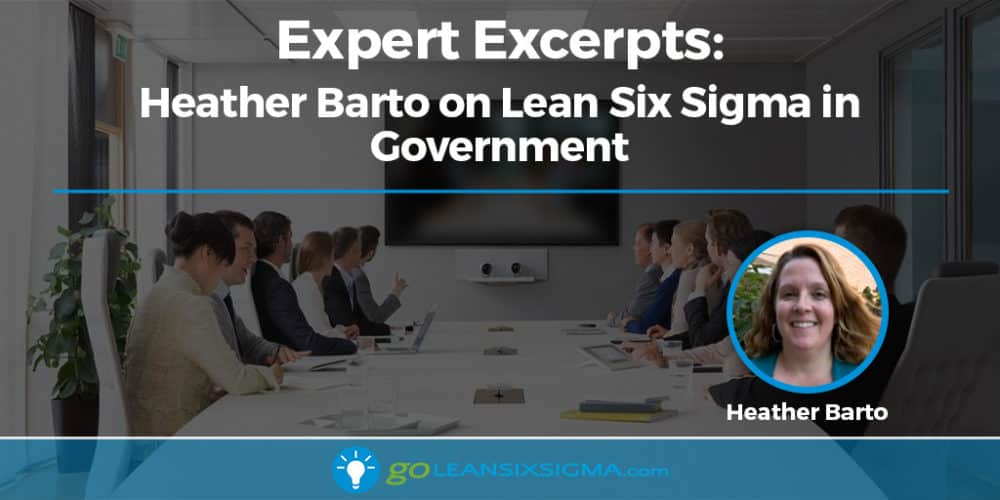 Expert Excerpts: Heather Barto On Lean Six Sigma In Government - GoLeanSixSigma.com