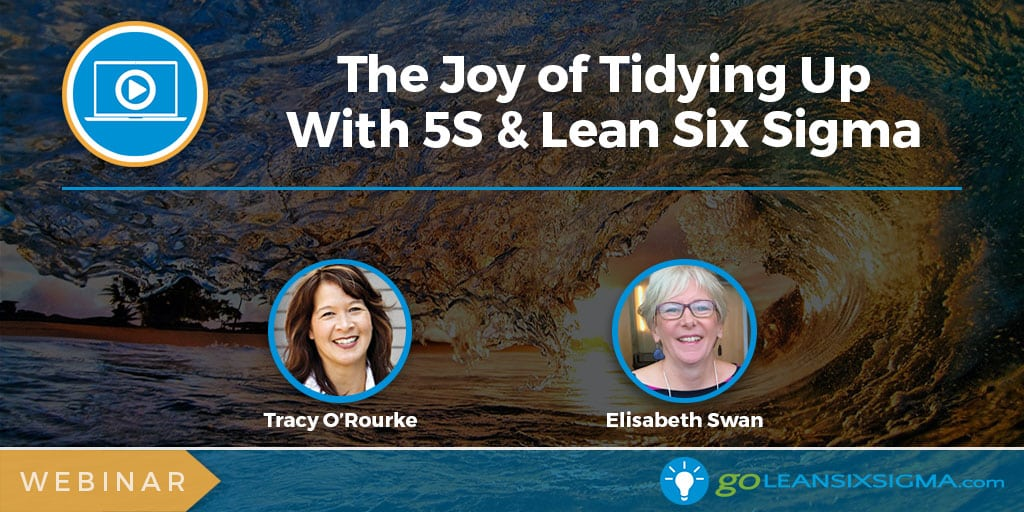 Webinar: The Joy Of Tidying Up With 5S & Lean Six Sigma - GoLeanSixSigma.com