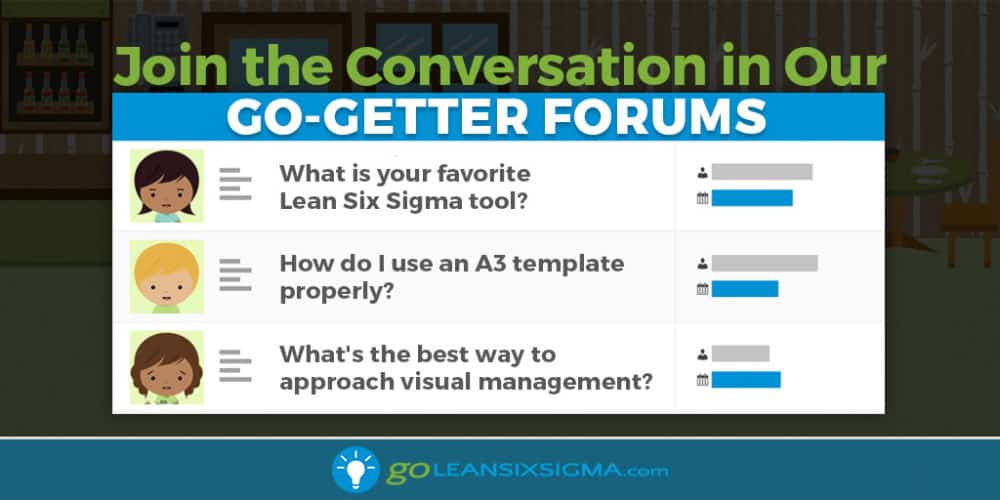 Join the Conversation in Our Go-Getter Forums! - GoLeanSixSigma.com