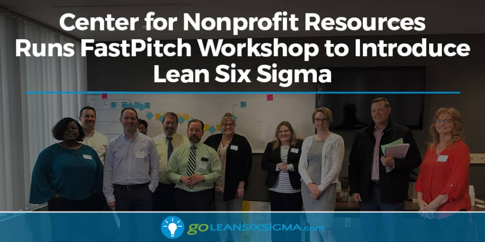 Center for Nonprofit Resources Runs FastPitch Workshop to Introduce Lean Six Sigma - GoLeanSixSigma.com