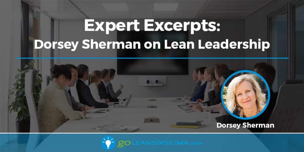 Expert Excerpts: Dorsey Sherman on Lean Leadership - GoLeanSixSigma.com