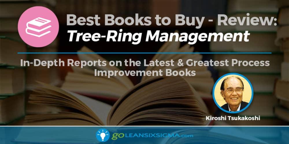 "Best Books to Buy: ""Tree-Ring Management"" by Kiroshi Tsukakoshi - GoLeanSixSigma.com"