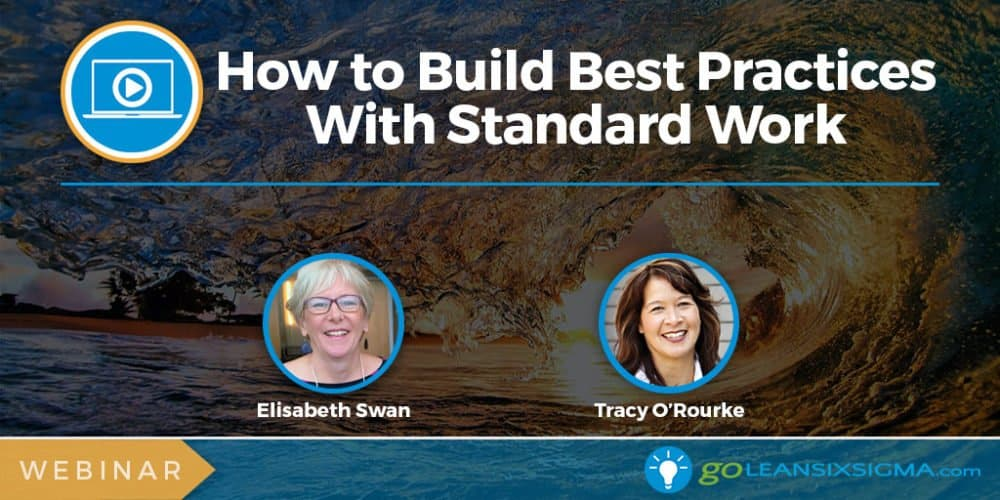 Webinar: How To Build Best Practices With Standard Work - GoLeanSixSigma.com