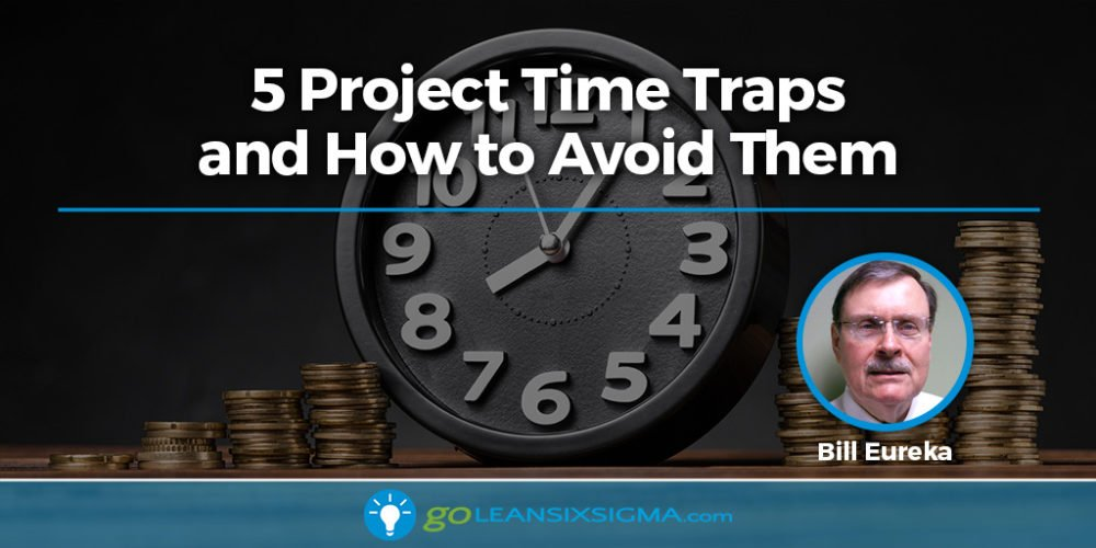 5 Project Time Traps And How To Avoid Them - GoLeanSixSigma.com