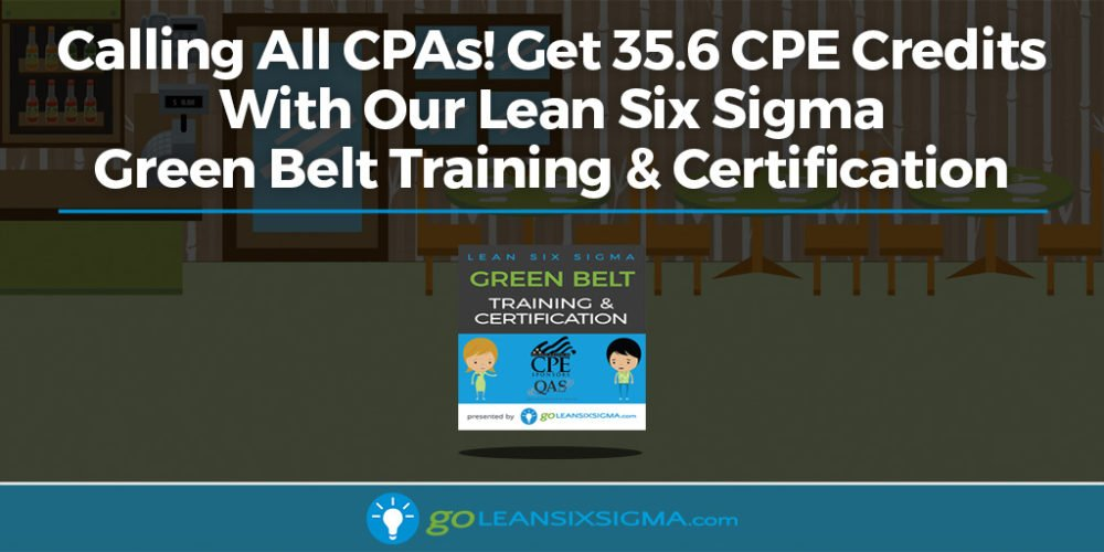 Calling All CPAs! Get 35.6 CPE Credits With Lean Six Sigma Green Belt Training & Certification - GoLeanSixSigma.com