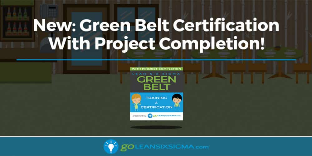 New: Green Belt Training & Certification With Project Completion! - GoLeanSixSigma.com