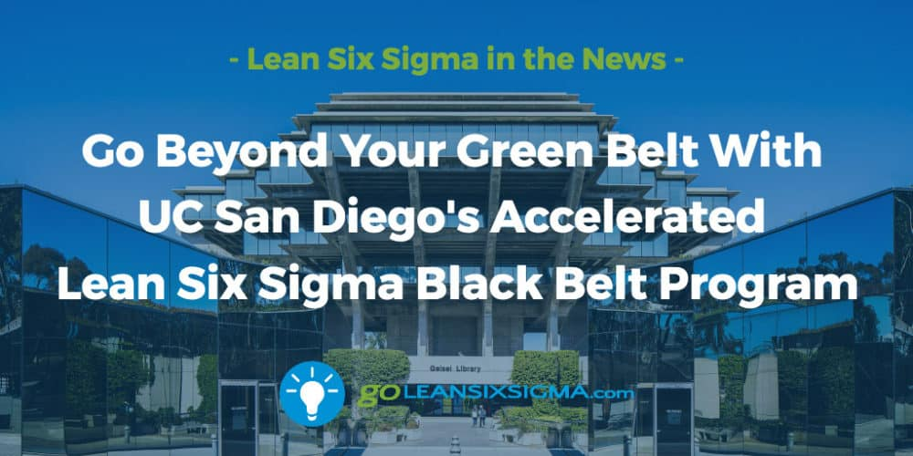 Go Beyond Your Green Belt With UC San Diego's Accelerated Lean Six Sigma Black Belt Program - GoLeanSixSigma.com